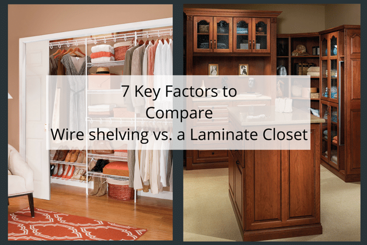 7 Key Factors to compare wire shelving to a laminate closet system from Innovate Home Org in Columbus