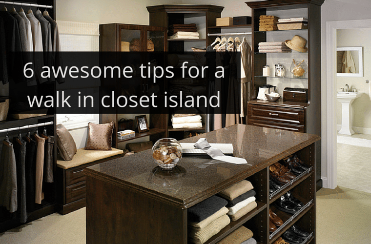 Exceptionnel 6 Awesome Tips For A Custom Walk In Closet Island