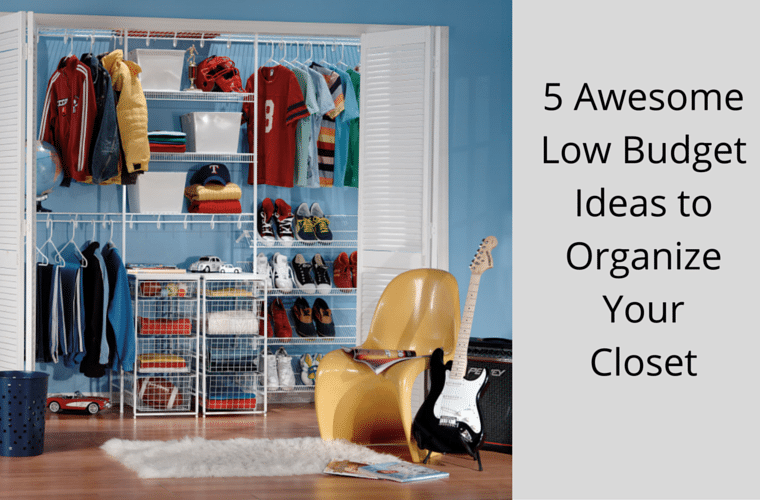 5 Low Budget Ideas To Organize Your Closet