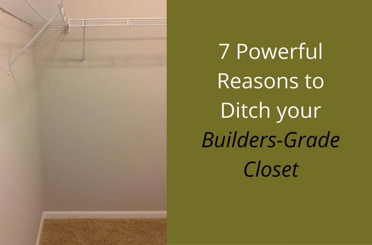 7 reasons to ditch a builders grade closet with a custom closet Columbus