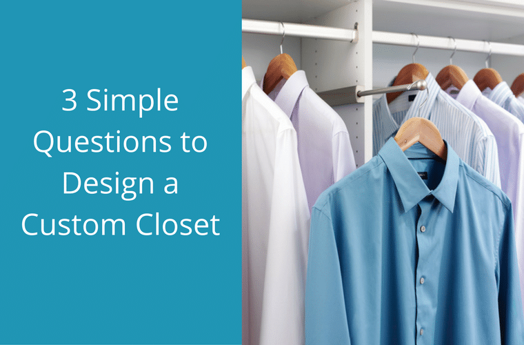 3 simple questions to design a custom closet