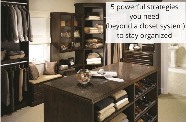 5 Powerful Strategies You Need Beyond A Closet System To Stay Organized  Innovate Home Org Columbus