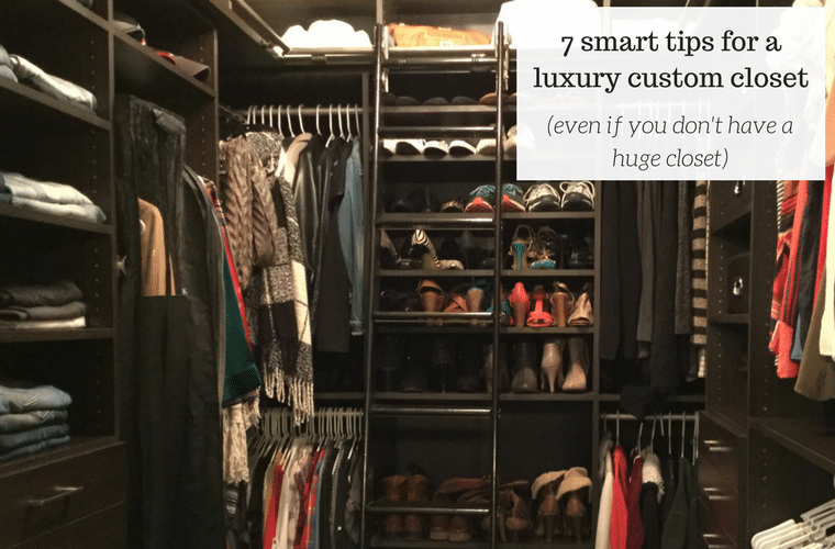 7 smart tips for a luxury custom closet (even if you don't have a lot of room)