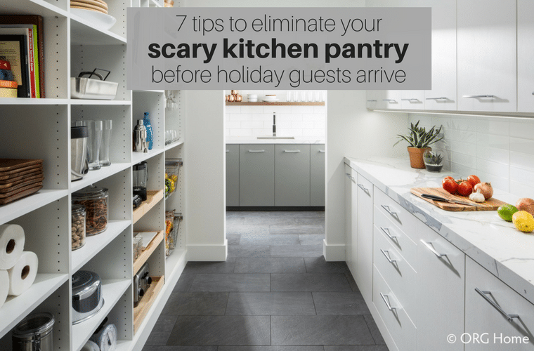 7 tips to eliminate a scary kitchen pantry before holiday guests arrive