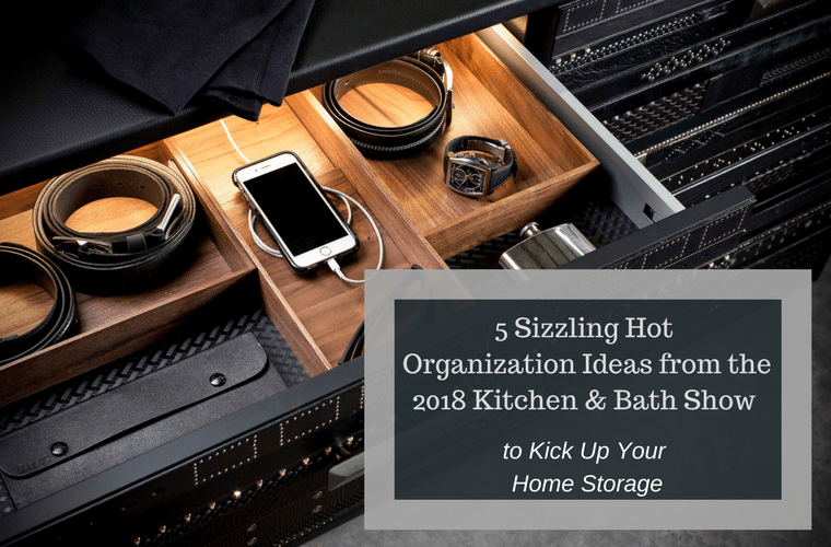 5 Sizzling Hot Organization Tips from the 2018 Kitchen and Bath Show To Kick Up Your Home Storage | Innovate Home Org Columbus Ohio #Storage #Organization #HomeStorage #Columbus