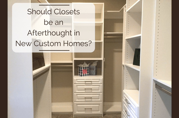 Should Closets be an Afterthought in New Custom Homes | Innovate Home Org | Columbus Closets