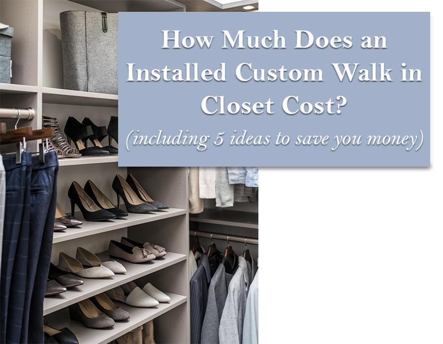 How much does an installed custom walk in closet cost | Innovate Home Org | #CustomStorage #CustomOrganization #WalkInCloset