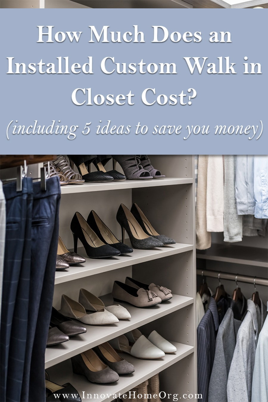 Question 15- How much does installed custom walk in closet cost by Innovate Home Org Columbus Ohio | Innovate Home Org Columbus, OH #CustomStorage #OrganizationSystems #WalkInCloset